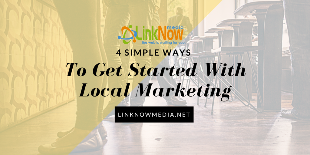 4 Simple Ways to Get Starting With Local Marketing by LinkNow Media (1)