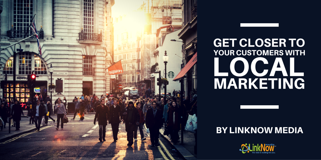 Get Closer to Your Customers With Local Marketing by LinkNow Media