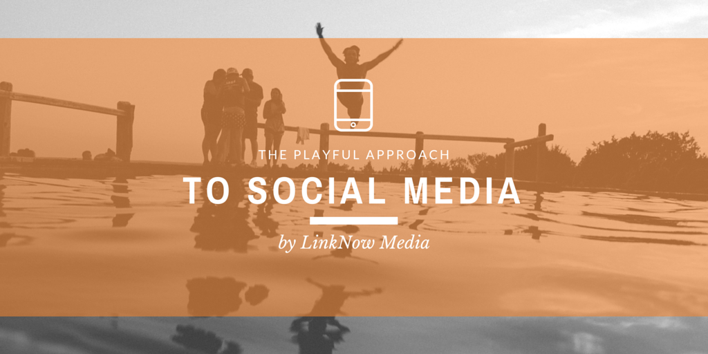 The Playful Approach to Social Media by LinkNow Media