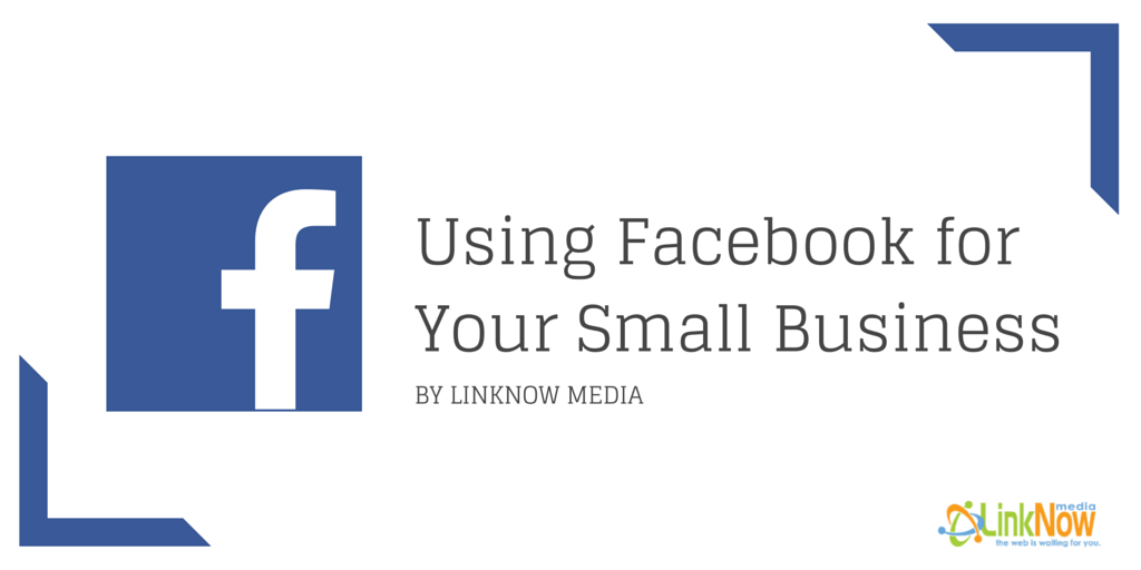 Using Facebook for Your Small Business by LinkNow Media
